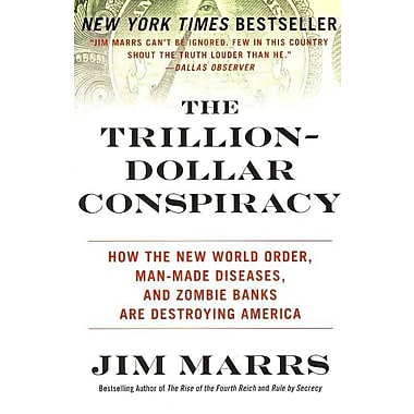 The Trillion-Dollar Conspiracy: How the New World Order, Man-Made Diseases, and Zombie Banks Are Destroying America