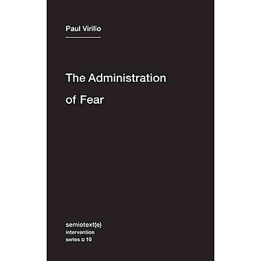 The Administration of Fear (Semiotext(e) / Intervention Series)