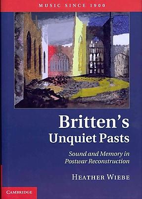 Britten's Unquiet Pasts: Sound and Memory in Postwar Reconstruction (Music Since 1900)