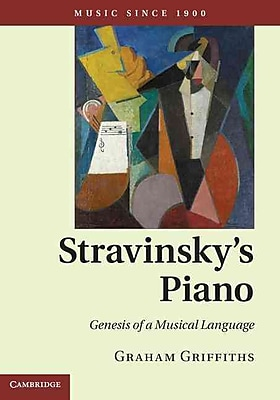 Stravinsky's Piano: Genesis of a Musical Language (Music Since 1900)