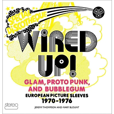 Wired Up!: Glam Proto Punk and Bubblegum European Picture Sleeves 1970-1976