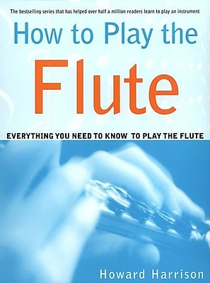 How to Play the Flute: Everything You Need to Know to Play the Flute