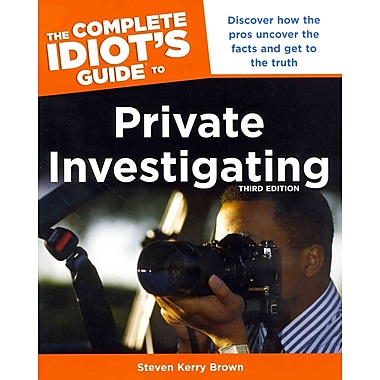 The Complete Idiot's Guide to Private Investigating, Third Edition (Idiot's Guides)
