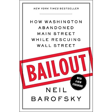 Bailout: How Washington Abandoned Main Street While Rescuing Wall Street