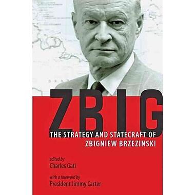 Zbig: The Strategy and Statecraft of Zbigniew Brzezinski