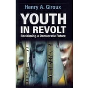Youth in Revolt: Reclaiming a Democratic Future (Critical Interventions: Politics, Culture, and the Promise of Democracy)