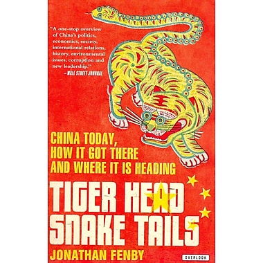 Tiger Head, Snake Tails: China Today, How It Got There, and Where It Is Heading