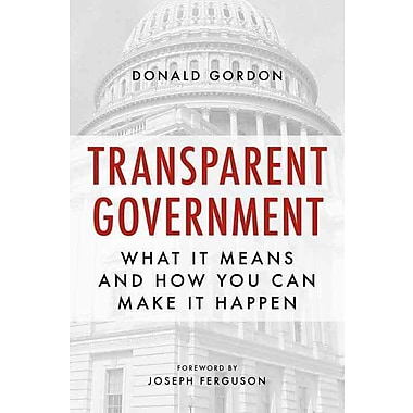 Transparent Government: What It Means and How You Can Make It Happen