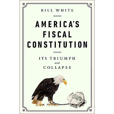 America's Fiscal Constitution: Its Triumph and Collapse