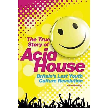 The Story of Acid House: Britain's Last Youth Culture Revolution