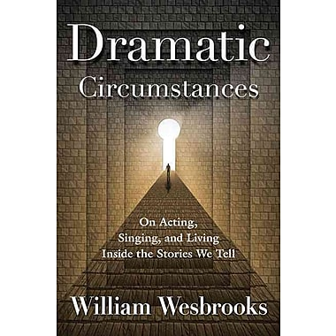 Dramatic Circumstances: On Acting, Singing, and Living Inside the Stories We Tell