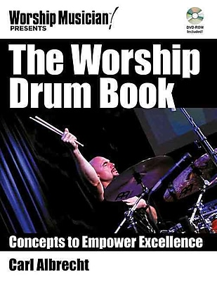 The Worship Drum Book: Concepts to Empower Excellence (Worship Musician Presents)