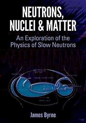 Neutrons, Nuclei and Matter: An Exploration of the Physics of Slow Neutrons (Dover Books on Physics)