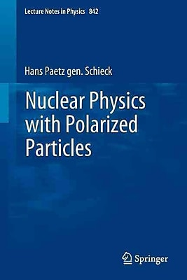 Nuclear Physics with Polarized Particles (Lecture Notes in Physics, Vol. 842)
