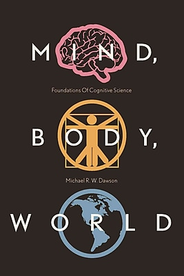 Mind, Body, World: Foundations of Cognitive Science (Open Paths to Enriched Learning)