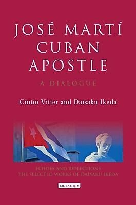 Jose Marti, Cuban Apostle: A Dialogue (Echoes and Reflections: the Selected Works of Daisaku Ikeda)