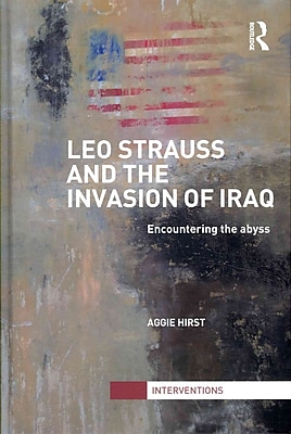 Leo Strauss and the Invasion of Iraq: Encountering the Abyss (Interventions)