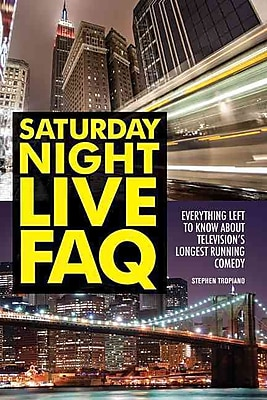 Saturday Night Live FAQ: Everything left to Know About Television's Longest Running Comedy (Faq Series) (FAQ (Applause))