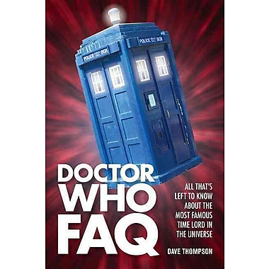 Doctor Who FAQ: All Thats Left to Know About the Most Famous Time Lord in the Universe (Faq Series)