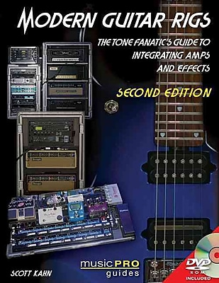 Modern Guitar Rigs: The Tone Fanatics Guide to Integrating Amps and Effects, Second Edition (Music Pro Guides)