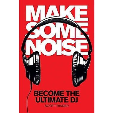 Make Some Noise: Become the Ultimate DJ (Music Pro Guides)