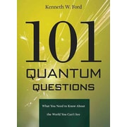 101 Quantum Questions: What You Need to Know About the World You Can't See