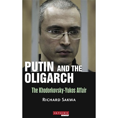 Putin and the Oligarchs: The Khodorkovsky-Yukos Affair