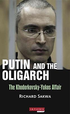 Putin and the Oligarchs: The Khodorkovsky-Yukos Affair