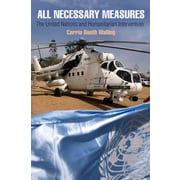 All Necessary Measures: The United Nations and Humanitarian Intervention (Pennsylvania Studies in Human Rights)