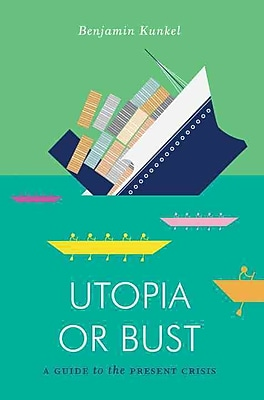 Utopia or Bust: A Guide to the Present Crisis (Jacobin)