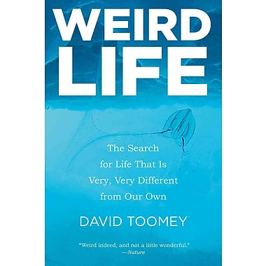 Weird Life: The Search for Life That Is Very, Very Different from Our Own