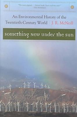 Something New Under the Sun: An Environmental History of the Twentieth-Century World (The Global Century Series)
