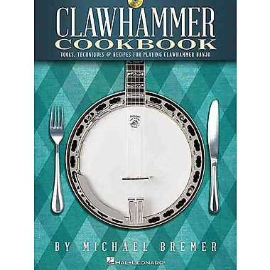 Clawhammer Cookbook: Tools, Techniques & Recipes for Playing Clawhammer Banjo (Book/CD)