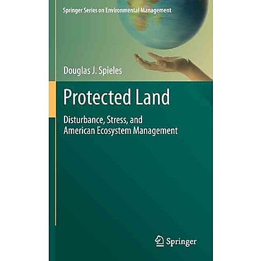 Protected Land: Disturbance, Stress, and American Ecosystem Management (Springer Series on Environmental Management)