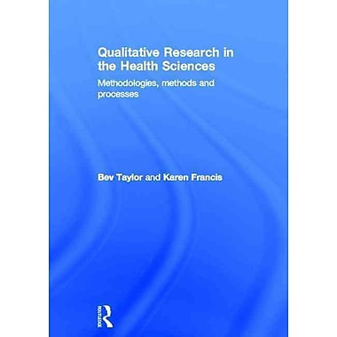 Qualitative Research in the Health Sciences: Methodologies, Methods and Processes