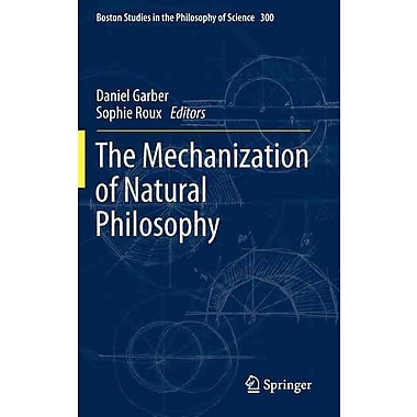 The Mechanization of Natural Philosophy (Boston Studies in the Philosophy and History of Science)