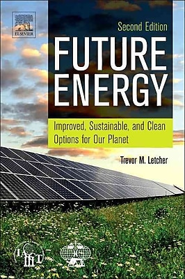 Future Energy, Second Edition: Improved, Sustainable and Clean Options for our Planet
