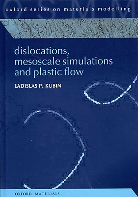 Dislocations, Mesoscale Simulations and Plastic Flow (Oxford Series on Materials Modelling)