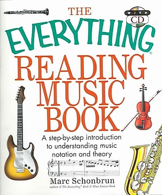 The Everything Reading Music Book: A Step-By-Step Introduction To Understanding Music Notation And Theory