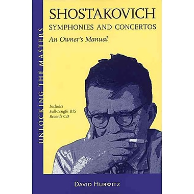 Shostakovich Symphonies and Concertos - An Owner's Manual: Unlocking the Masters Series