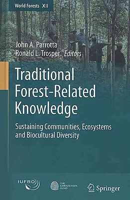 Traditional Forest-Related Knowledge: Sustaining Communities, Ecosystems and Biocultural Diversity (World Forests)