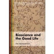 Bioscience and the Good Life (Science Ethics and Society)