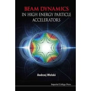 Beam Dynamics in High Energy Particle Accelerators