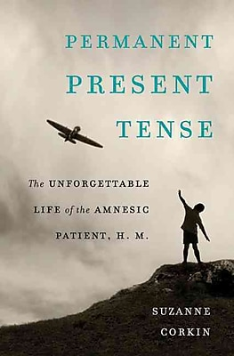 Permanent Present Tense: The Unforgettable Life of the Amnesic Patient, H. M.