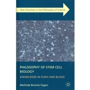 Philosophy of Stem Cell Biology: Knowledge in Flesh and Blood (New Directions in the Philosophy of Science)