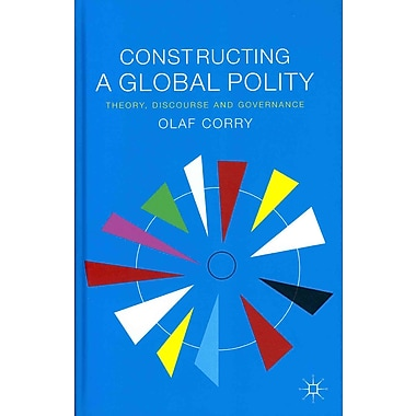 Constructing a Global Polity: Theory, Discourse and Governance