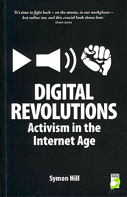 Digital Revolutions: Activism in the Internet Age (World Changing Series)