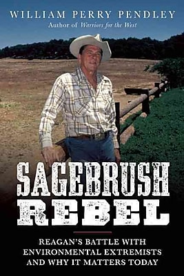 Sagebrush Rebel: Reagan's Battle with Environmental Extremists and Why It Matters Today