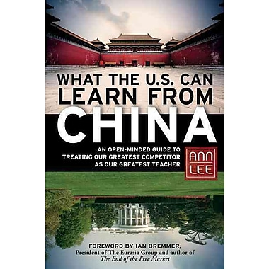 What the U.S. Can Learn from China: An Open-Minded Guide to Treating Our Greatest Competitor as Our Greatest Teacher