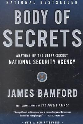 Body of Secrets: Anatomy of the Ultra-Secret National Security Agency